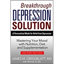 Breakthrough Depression Solution: A Personalized Model for Relief from Depression: Mastering Your Mood with Nutrition, Diet and Supplementation