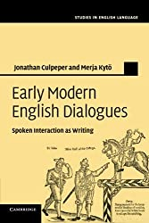 Early Modern English Dialogues: Spoken Interaction As Writing (Studies in English Language) by Jonathan Culpeper (2014-07-10)