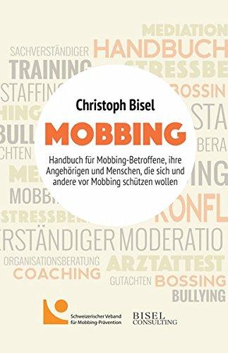 Mobbing: Handbuch für Mobbing-Betroffene, ihre Angehörigen und Menschen, die sich und andere vor Mobbing schützen wollen