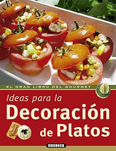 Ideas Para La Decoracion De Platos (El Gran Libro Del Gourmet) por Equipo Susaeta