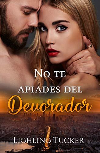 No te apiades del Devorador: (Romántica, autoconclusivo) (Spanish Edition)
