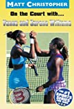 On the Court with...Venus and Serena Williams (Matt Christopher Sports S.)