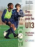 Football - une Saison pour les U13 - Planification et séances