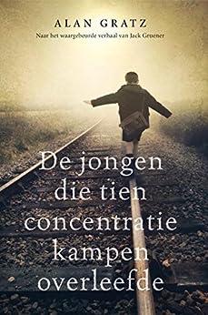 De jongen die tien concentratiekampen overleefde: 1939-1942 van [Gratz, Alan]