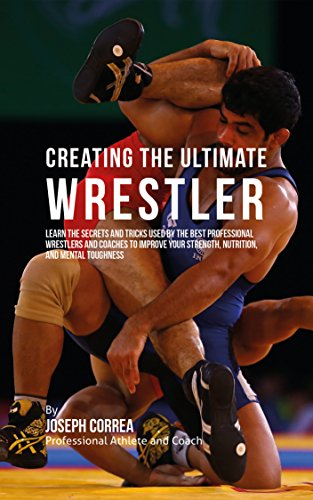 creating-the-ultimate-wrestler-learn-the-secrets-and-tricks-used-by-the-best-professional-wrestlers-