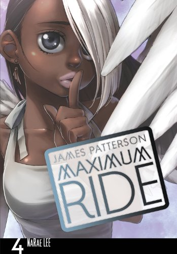 MAXIMUM RIDE: THE MANGA, VOL. 4 (Maximum Ride (Yen Press))