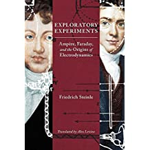 Exploratory Experiments: Ampère, Faraday, and the Origins of Electrodynamics