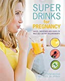 Super Drinks for Pregnancy: Juices, smoothies and soups to meet key dietary requirements