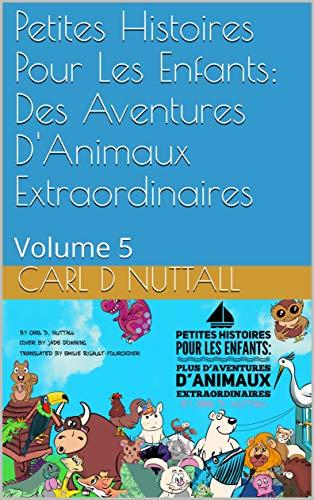 Petites Histoires Pour Les Enfants: Des Aventures D'Animaux Extraordinaires: Volume 5 (French Short) (French Edition) book cover
