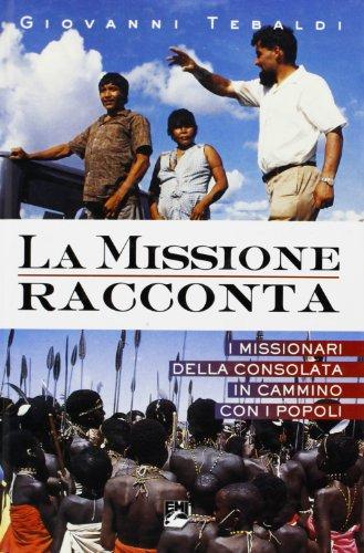 La missione racconta. I missionari della Consolata in cammino con i popoli (La missione.Sez.storia)