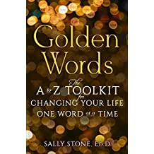Golden Words: The A to Z Toolkit for Changing Your Life One Word at a Time (English Edition)