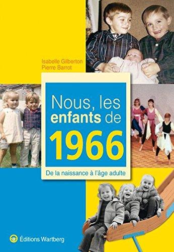 Nous, les enfants de 1966 : De la naissance à l&#...