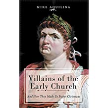 Villains of the Early Church: And How They Made Us Better Christians (English Edition)