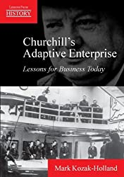 Churchill's Adaptive Enterprise: Lessons for Business Today (Lessons from History) by Mark Kozak-Holland (2005-07-01)