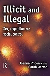 Illicit and Illegal: Sex, Regulation and Social Control