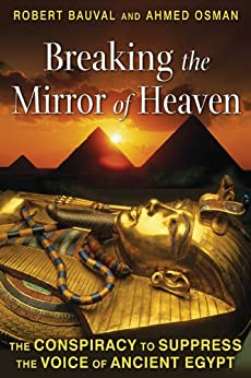 Breaking the Mirror of Heaven: The Conspiracy to Suppress the Voice of Ancient Egypt von [Bauval, Robert, Osman, Ahmed]