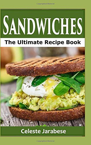 Sandwiches: The Ultimate Recipe Book
