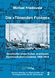 Die 'Tönenden Funken': Geschichte eines frühen drahtlosen Kommunikationssystems 1905-1914 (Aachener Beiträge zur Wissenschafts- und Technikgeschichte des 20. Jahrhunderts)
