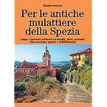 Per le antiche mulattiere della Spezia. Lungo i percorsi collinari tra borghi, pievi, santuari, ville storiche, grotte e fortificazioni