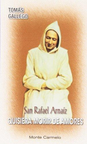 San Rafael Arnaiz: Quisiera morir de amores (Amigos de Orar) por Tomás Gallego