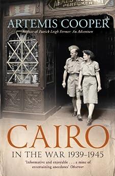 Cairo in the War: 1939-45 (English Edition) par [Cooper, Artemis]