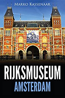 Rijksmuseum Amsterdam: Highlights of the Collection (Amsterdam Museum EBooks Book 1) (English Edition) par [Kassenaar, Marko]