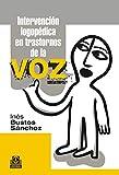 Intervención logopédica en transtornos de la voz (Logopedia nº 77)