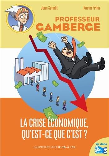 Professeur Gamberge (11) : La Crise économique, qu'est-ce que c'est ?