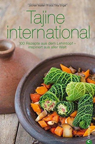 Tajine Kochbuch: Tajine international. 100 Rezepte aus dem Lehmtopf - inspiriert aus aller Welt. Kochen mit der Tajine. Mit Gerichten aus Europa, Nordafrika und dem Orient. (Cook & Style)