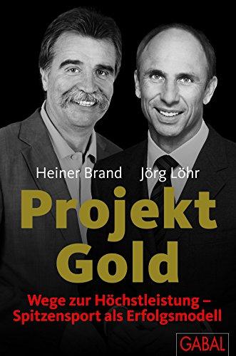 Projekt Gold: Wege zur Höchstleistung - Spitzensport als Erfolgsmodell (Dein Erfolg)