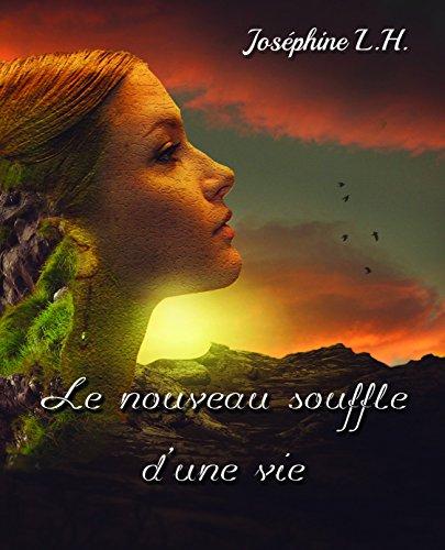 Le nouveau souffle d'une vie - Joséphine L.H.