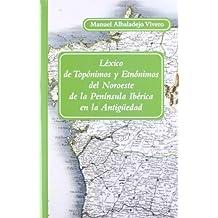 Léxico de Topónimos y Etnónimos del Noroeste de la Península Ibérica en la Antigüedad