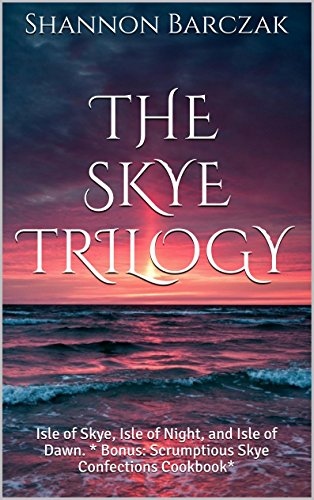 The Skye Trilogy: Isle of Skye, Isle of Night, and Isle of Dawn. * Bonus: Scrumptious Skye Confections Cookbook* (English Edition) por Shannon Barczak