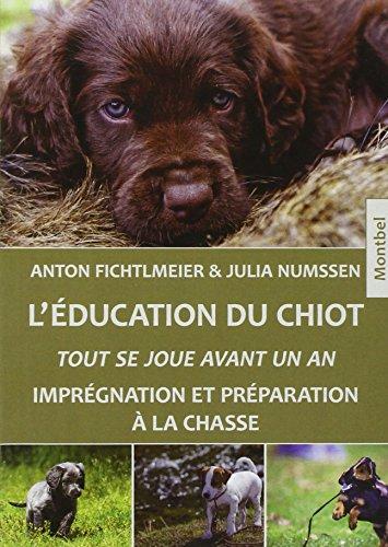 L'éducation du chiot: Tout se joue avant un an. Imprégnation et préparation à la chasse. par Anton Fichtlmeier