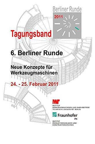 Berliner Runde 2011 - Neue Konzepte für Werkzeugmaschinen: Begleitband zur 6. Berliner Runde