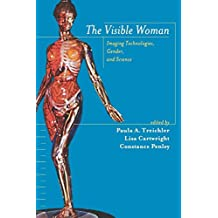 [The Visible Woman: Imaging Technologies, Gender and Science] (By: Paula A. Treichler) [published: April, 1998]
