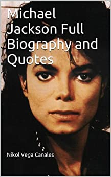 Michael Jackson Full Biography and Quotes by [Canales, Nikol Vega]