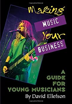 Making Music Your Business: A Guide for Young Musicians by [Ellefson, David]