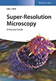 Super-Resolution Microscopy: A Practical Guide