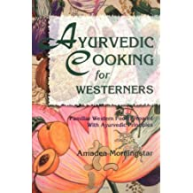 Ayurvedic Cooking for Westerners: Familiar Western Food Prepared with Ayurvedic Principles by Amadea Morningstar (1995-05-31)