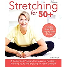 Stretching for 50+: A Customized Program for Increasing Flexibility, Avoiding Injury and Enjoying an Active Lifestyle (English Edition)