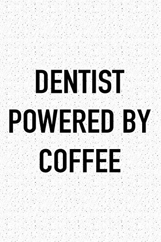 Dentist Powered By Coffee: A 6x9 Inch Matte Softcover Journal Notebook With 120 Blank Lined Pages And A Funny Caffeine Loving Cover Slogan
