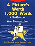 Picture's Worth 1,000 Words: A Workbook for Visual Communications