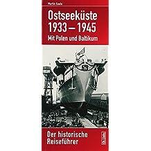 Ostseeküste 1933-1945. Mit Polen und Baltikum - Der historische Reiseführer