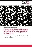 La Formación Profesional de Filósofos y Lingüistas en México: Un análisis de caso en diez Instituciones de Educación Superior