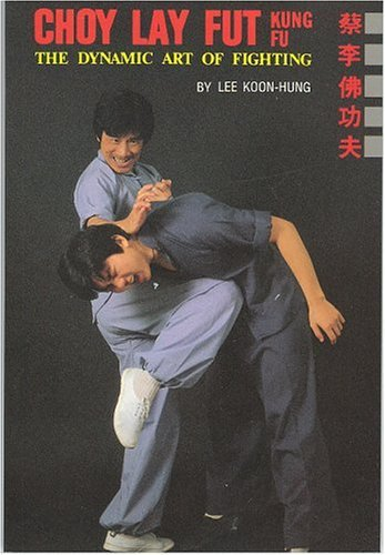 choy-lay-fut-kung-fu-the-dynamic-art-of-fighting-by-koon-hung-lee-1994-01-01