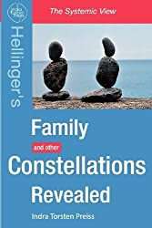 Family Constellations Revealed: Hellinger's Family and other Constellations Revealed: Volume 1 (The Systemic View) by Indra Torsten Preiss (2012-12-12)