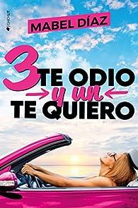 Tres te odio y un te quiero par Mabel Díaz