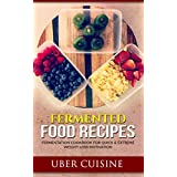Fermented Food Recipes: 35+ Recipe Fermentation Cookbook for Quick & Extreme Weight Loss Motivation (Berries, Kraut, Sour Pickles, Beets, Chutney, Salsa, ... Chicken Salad Recipes) (English Edition)
