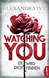 Watching You - Er wird dich finden: Romantic Thriller - Alexandra Ivy